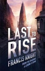 Last to Rise : Rojan Dizon Novels : Book 3 - Francis Knight