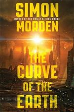 The Curve of the Earth - Simon Morden