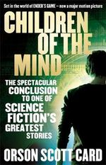 Children of the Mind : The Final Book in the Ender's Saga - Orson Scott Card