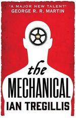 The Mechanical : Alchemy War - Ian Tregillis