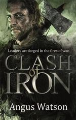 Clash of Iron : The Iron Age Trilogy - Angus Watson