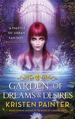 Garden of Dreams and Desires : Crescent City - Kristen Painter