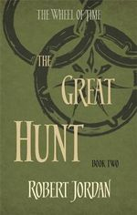 The Great Hunt : The Wheel of Time Series : Book 2 - Robert Jordan