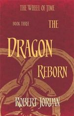 The Dragon Reborn : The Wheel of Time Series : Book 3 - Robert Jordan