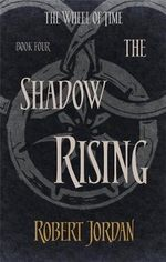 The Shadow Rising : The Wheel of Time Series : Book 4 - Robert Jordan