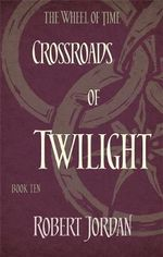 Crossroads of Twilight : The Wheel of Time Series : Book 10 - Robert Jordan