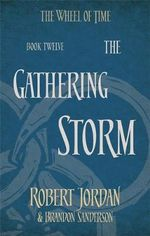 The Gathering Storm : The Wheel of Time : Book 12 - Robert Jordan