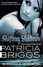 Shifting Shadows : Stories from the World of Mercy Thompson - Patricia Briggs