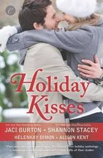 Holiday Kisses : This Time Next YearA Rare Gift / It's Not Christmas Without You / Mistletoe and Margaritas - Alison Kent