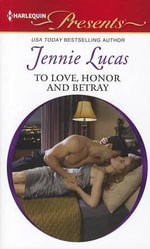 To Love, Honor and Betray : Harlequin Presents - Jennie Lucas