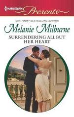 Surrendering All But Her Heart : Harlequin Presents - Melanie Milburne