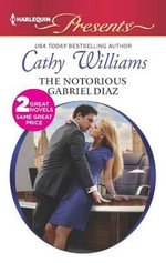 The Notorious Gabriel Diaz : Ruthless Tycoon, Inexperienced Mistress - Cathy Williams