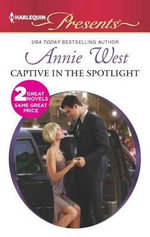 Captive in the Spotlight : Blackmailed Bride, Innocent Wife - Annie West