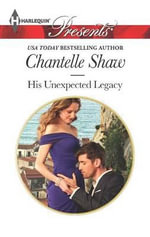 His Unexpected Legacy - Chantelle Shaw