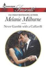 Never Gamble with a Caffarelli : Harlequin Presents - Melanie Milburne