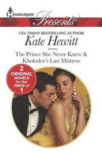 The Prince She Never Knew & Kholodov's Last Mistress - Kate Hewitt
