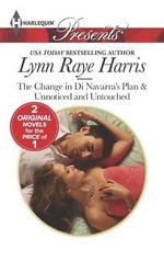 The Change in Di Navarra's Plan & Unnoticed and Untouched : Harlequin Presents - Lynn Raye Harris