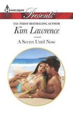 A Secret Until Now : Harlequin Presents - Kim Lawrence