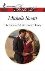 The Sicilian's Unexpected Duty : Harlequin Presents - Michelle Smart