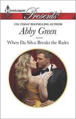When Da Silva Breaks the Rules : Harlequin Presents - Abby Green