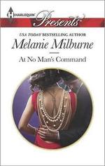 At No Man's Command : Harlequin Presents - Melanie Milburne