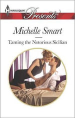 Taming the Notorious Sicilian : Harlequin Presents - Michelle Smart