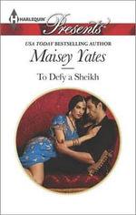 To Defy a Sheikh : Harlequin Presents - Maisey Yates