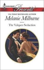 The Valquez Seduction : Harlequin Presents - Melanie Milburne