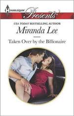 Taken Over by the Billionaire : Harlequin Presents - Miranda Lee