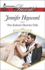 The Italian's Deal for I Do : Harlequin Presents - Jennifer Hayward
