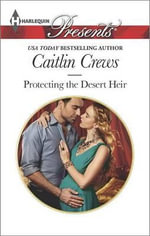 Protecting the Desert Heir : Harlequin Presents - Caitlin Crews