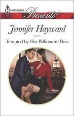Tempted by Her Billionaire Boss : Harlequin Presents - Jennifer Hayward