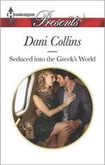 Seduced Into the Greek's World : Harlequin Presents - Dani Collins