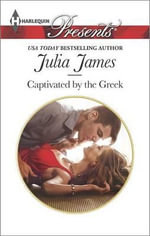 Captivated by the Greek : Harlequin Presents - Julia James