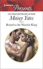 Bound to the Warrior King : Harlequin Presents - Maisey Yates