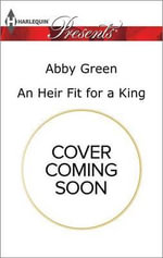 An Heir Fit for a King : Christmas at the Castello - Abby Green