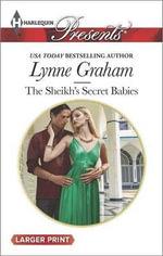 The Sheikh's Secret Babies : Harlequin Large Print Presents - Lynne Graham, Etc
