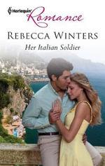 Her Italian Soldier - Rebecca Winters