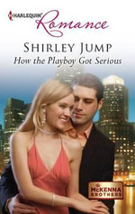 How the Playboy Got Serious : Harlequin Romance - Shirley Jump