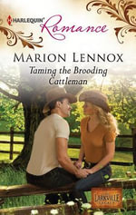 Taming the Brooding Cattleman : Harlequin Romance - Marion Lennox