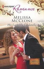 His Larkville Cinderella : Harlequin Romance - Melissa McClone