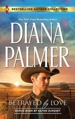 Betrayed by Love : Betrayed by LoveThe Rough and Ready Rancher - Diana Palmer