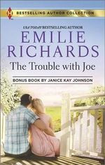 The Trouble with Joe : The Trouble with Joe/Someone Like Her - Emilie Richards