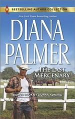 The Last Mercenary : The Last Mercenary/Her Lone Cowboy - Diana Palmer