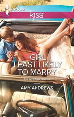 Girl Least Likely to Marry : Harlequin Kiss Series: Book 25 - Amy Andrews