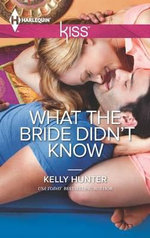 What the Bride Didn't Know - Kelly Hunter