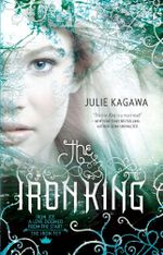 The Iron King : Iron Fey Series : Book 1 - Julie Kagawa