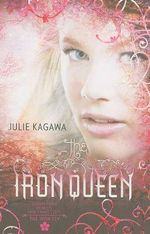 The Iron Queen : Iron Fey Series : Book 3 - Julie Kagawa