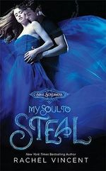 My Soul to Steal : Soul Screamers Series : Book 4 - Rachel Vincent