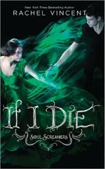 If I Die : Soul Screamers Series : Book 5 - Rachel Vincent
